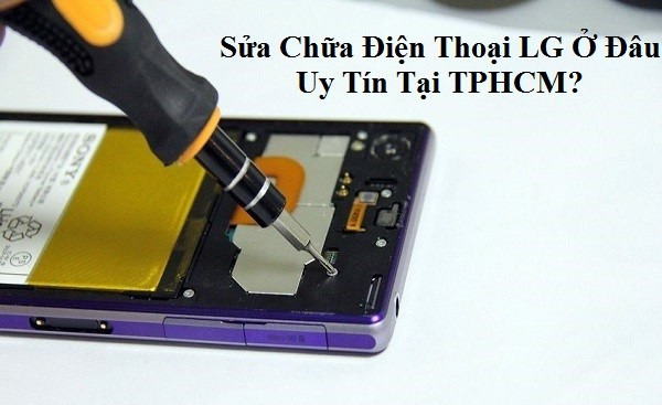 Sua Dien Thoai Lg Uy Tin Tai Tphcm 1